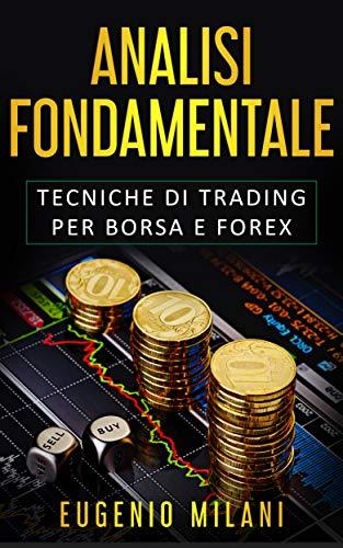 Analisi Fondamentale: Tecniche di Trading per Borsa e Forex